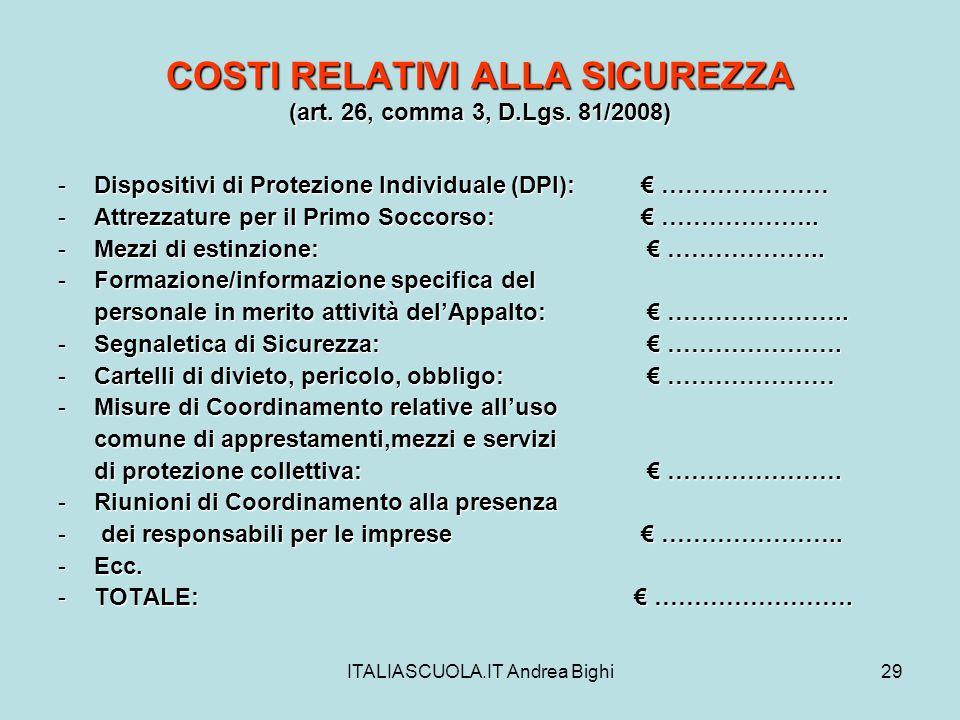 ITALIASCUOLA.IT Andrea Bighi29 COSTI RELATIVI ALLA SICUREZZA (art. 26, comma 3, D.Lgs. 81/2008) -Dispositivi di Protezione Individuale (DPI): …………………