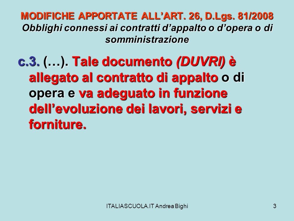 ITALIASCUOLA.IT Andrea Bighi3 MODIFICHE APPORTATE ALLART. 26, D.Lgs. 81/2008 Obblighi connessi ai contratti dappalto o dopera o di somministrazione c.