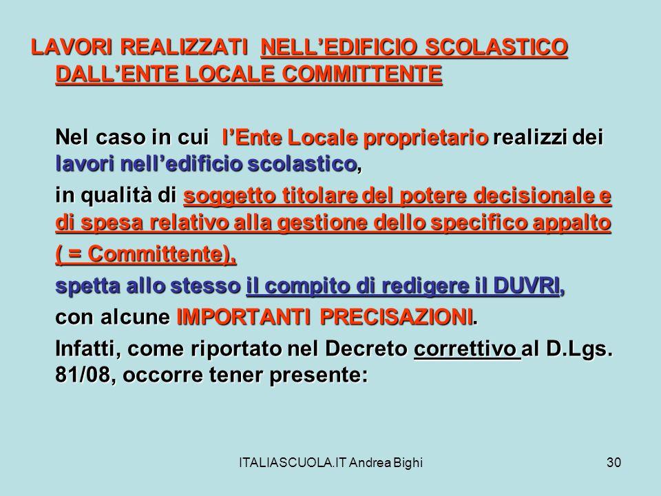 ITALIASCUOLA.IT Andrea Bighi30 LAVORI REALIZZATI NELLEDIFICIO SCOLASTICO DALLENTE LOCALE COMMITTENTE Nel caso in cui lEnte Locale proprietario realizz
