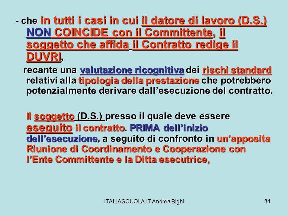 ITALIASCUOLA.IT Andrea Bighi31 - che in tutti i casi in cui il datore di lavoro (D.S.) NON COINCIDE con il Committente, il soggetto che affida il Cont