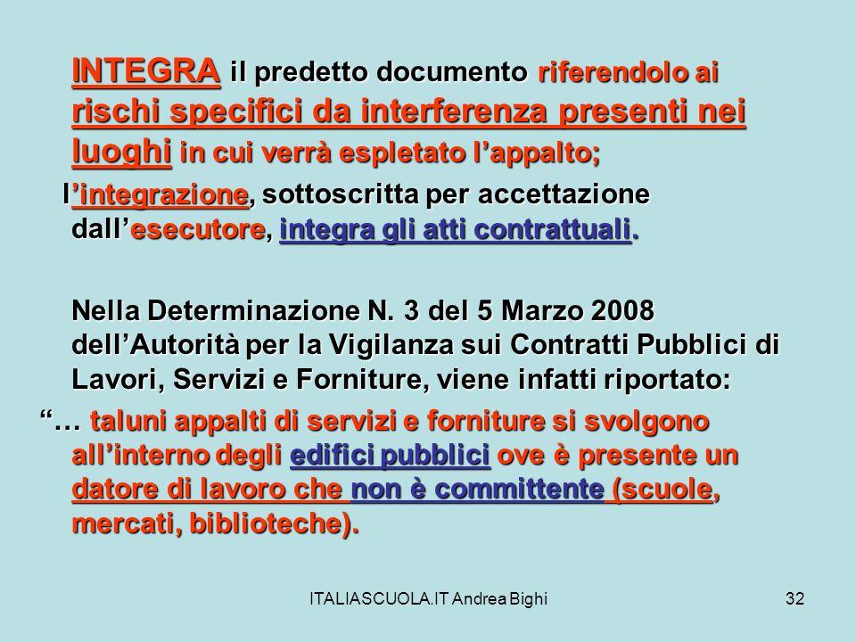 ITALIASCUOLA.IT Andrea Bighi32 INTEGRA il predetto documento riferendolo ai rischi specifici da interferenza presenti nei luoghi in cui verrà espletat