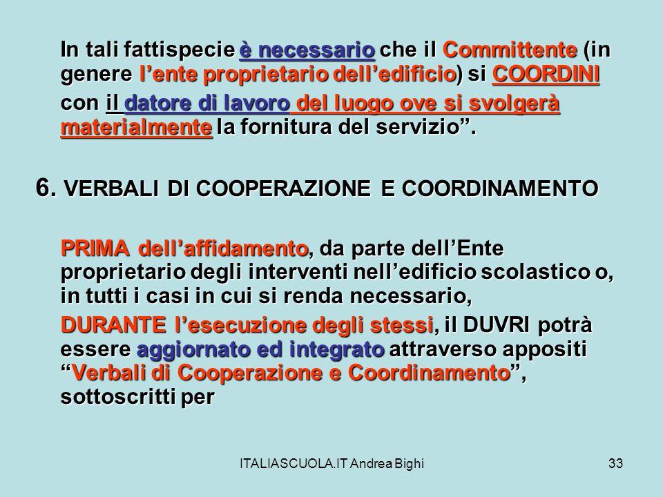 ITALIASCUOLA.IT Andrea Bighi33 In tali fattispecie è necessario che il Committente (in genere lente proprietario delledificio) si COORDINI con il dato