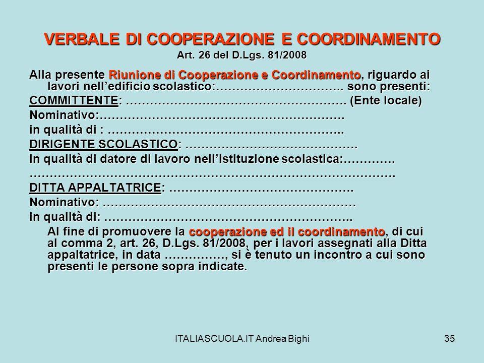 ITALIASCUOLA.IT Andrea Bighi35 VERBALE DI COOPERAZIONE E COORDINAMENTO Art. 26 del D.Lgs. 81/2008 Alla presente Riunione di Cooperazione e Coordinamen