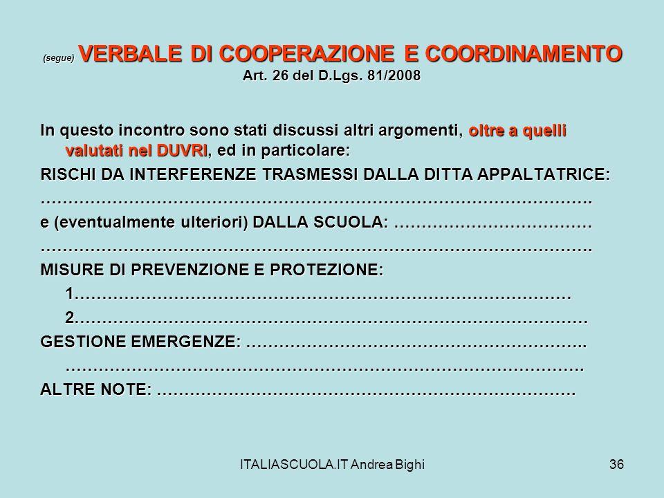 ITALIASCUOLA.IT Andrea Bighi36 (segue) VERBALE DI COOPERAZIONE E COORDINAMENTO Art. 26 del D.Lgs. 81/2008 In questo incontro sono stati discussi altri