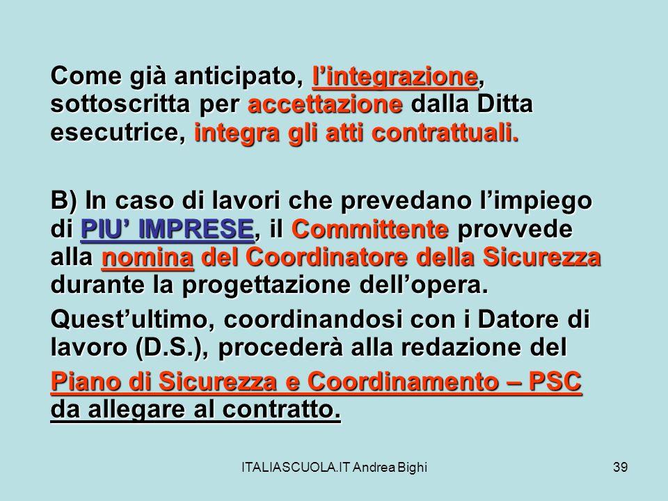 ITALIASCUOLA.IT Andrea Bighi39 Come già anticipato, lintegrazione, sottoscritta per accettazione dalla Ditta esecutrice, integra gli atti contrattuali