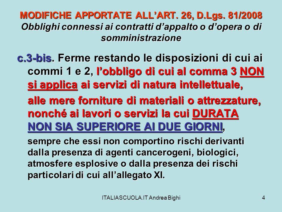 ITALIASCUOLA.IT Andrea Bighi4 MODIFICHE APPORTATE ALLART. 26, D.Lgs. 81/2008 Obblighi connessi ai contratti dappalto o dopera o di somministrazione c.