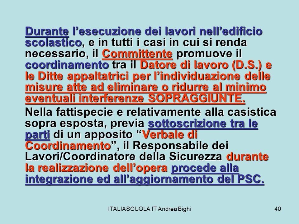 ITALIASCUOLA.IT Andrea Bighi40 Durante lesecuzione dei lavori nelledificio scolastico, e in tutti i casi in cui si renda necessario, il Committente pr