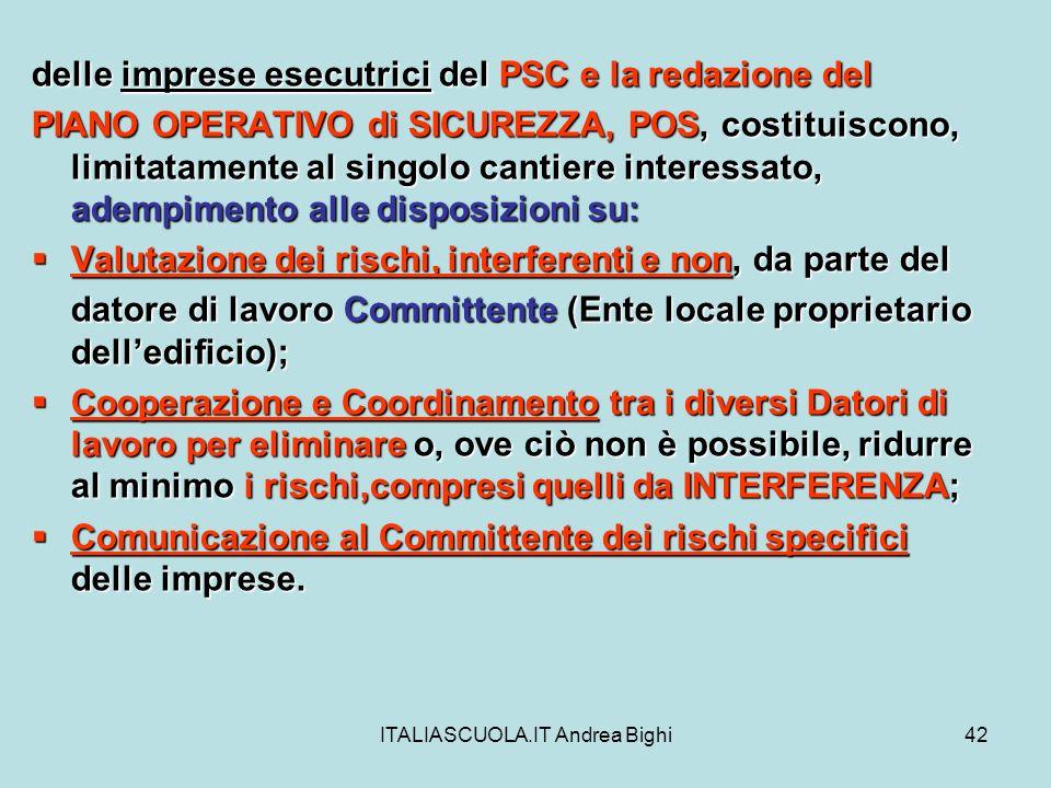 ITALIASCUOLA.IT Andrea Bighi42 delle imprese esecutrici del PSC e la redazione del PIANO OPERATIVO di SICUREZZA, POS, costituiscono, limitatamente al