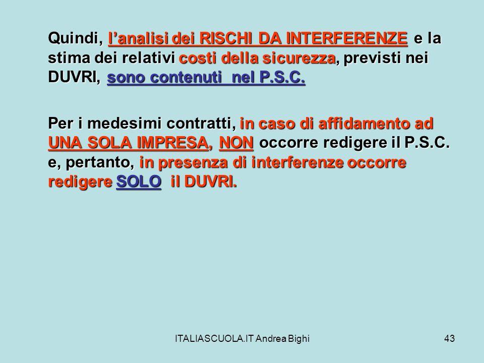 ITALIASCUOLA.IT Andrea Bighi43 Quindi, lanalisi dei RISCHI DA INTERFERENZE e la stima dei relativi costi della sicurezza, previsti nei DUVRI, sono con