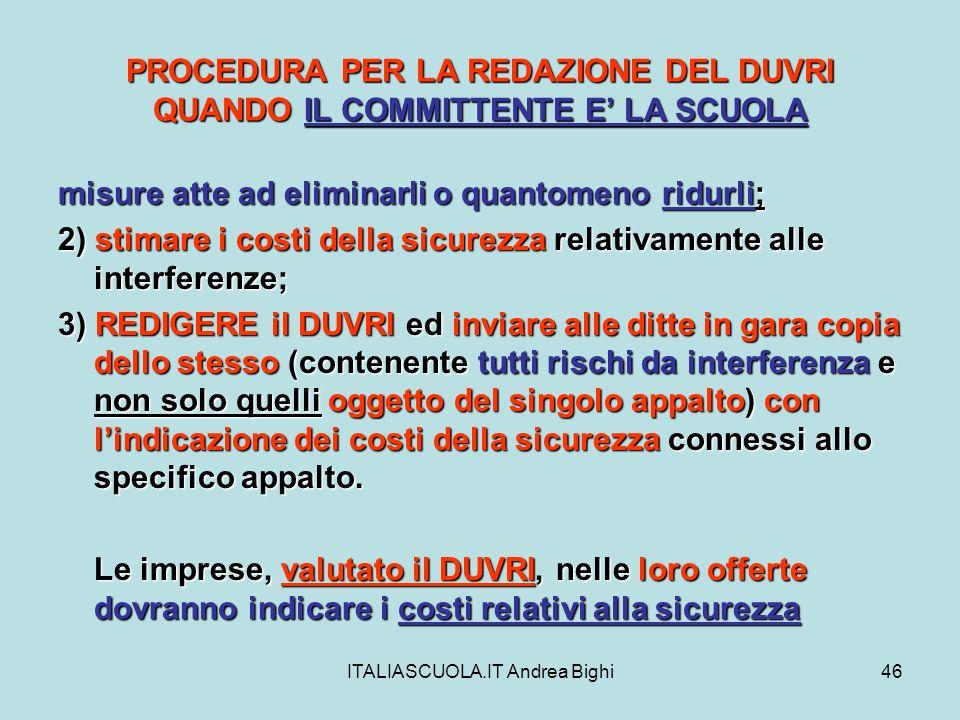 ITALIASCUOLA.IT Andrea Bighi46 PROCEDURA PER LA REDAZIONE DEL DUVRI QUANDO IL COMMITTENTE E LA SCUOLA misure atte ad eliminarli o quantomeno ridurli;