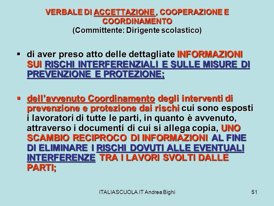 ITALIASCUOLA.IT Andrea Bighi51 VERBALE DI ACCETTAZIONE, COOPERAZIONE E COORDINAMENTO (Committente: Dirigente scolastico) di aver preso atto delle dett