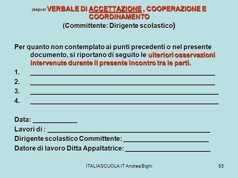 ITALIASCUOLA.IT Andrea Bighi53 (segue) VERBALE DI ACCETTAZIONE, COOPERAZIONE E COORDINAMENTO (Committente: Dirigente scolastico ) Per quanto non conte