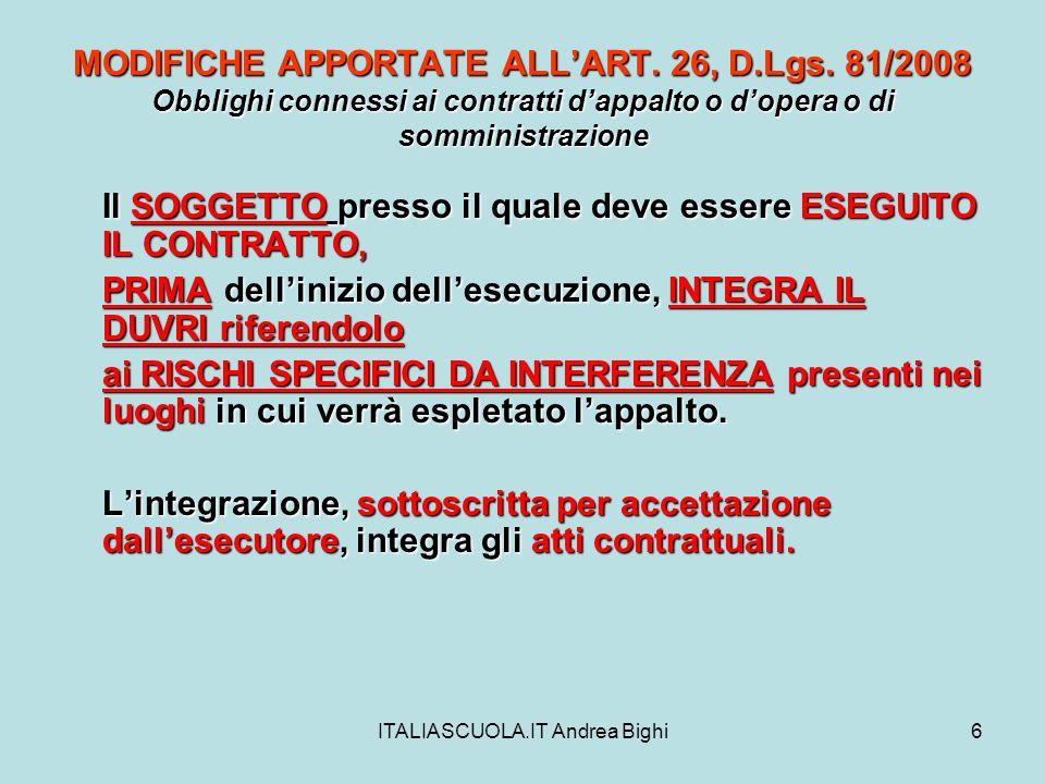 ITALIASCUOLA.IT Andrea Bighi6 MODIFICHE APPORTATE ALLART. 26, D.Lgs. 81/2008 Obblighi connessi ai contratti dappalto o dopera o di somministrazione Il