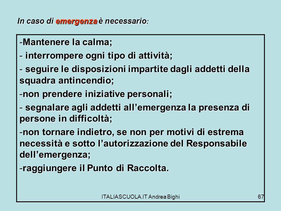 ITALIASCUOLA.IT Andrea Bighi67 In caso di emergenza è necessario : -Mantenere la calma; - interrompere ogni tipo di attività; - seguire le disposizion