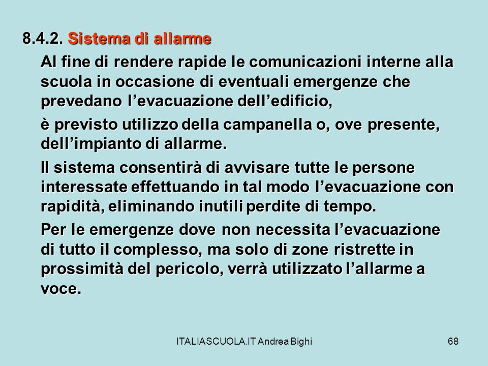 ITALIASCUOLA.IT Andrea Bighi68 8.4.2. Sistema di allarme Al fine di rendere rapide le comunicazioni interne alla scuola in occasione di eventuali emer