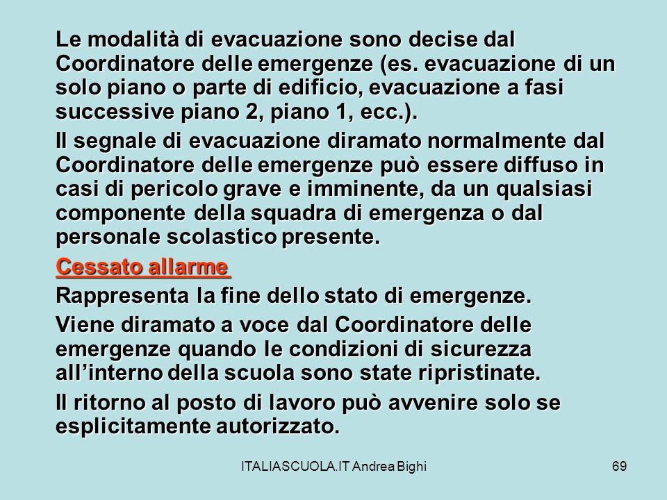 ITALIASCUOLA.IT Andrea Bighi69 Le modalità di evacuazione sono decise dal Coordinatore delle emergenze (es. evacuazione di un solo piano o parte di ed