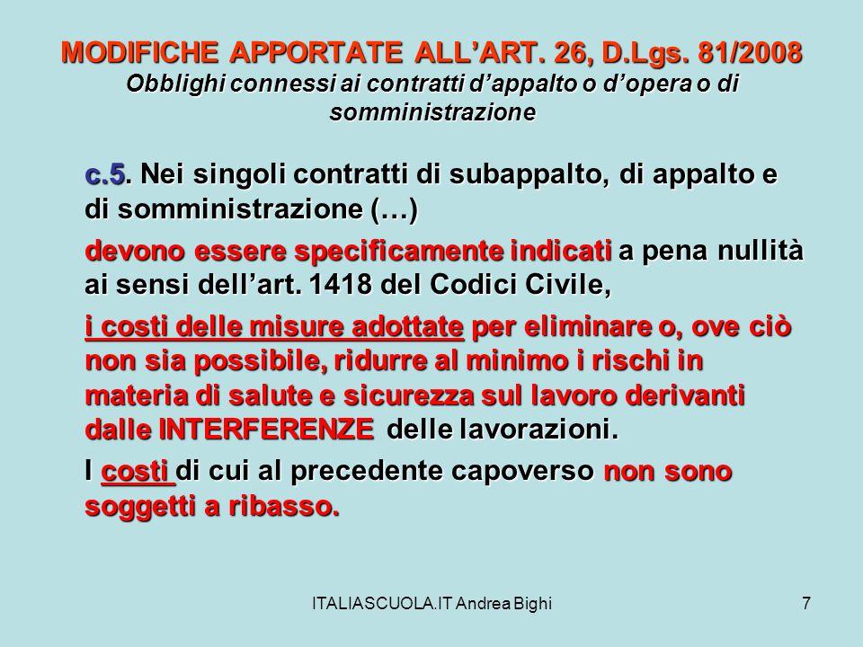 ITALIASCUOLA.IT Andrea Bighi7 MODIFICHE APPORTATE ALLART. 26, D.Lgs. 81/2008 Obblighi connessi ai contratti dappalto o dopera o di somministrazione c.