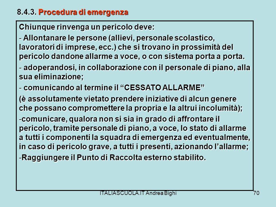 ITALIASCUOLA.IT Andrea Bighi70 8.4.3. Procedura di emergenza Chiunque rinvenga un pericolo deve: - Allontanare le persone (allievi, personale scolasti