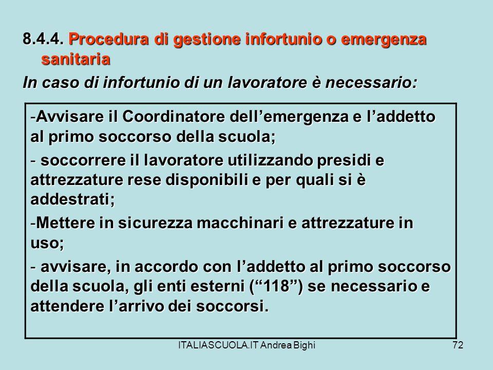 ITALIASCUOLA.IT Andrea Bighi72 8.4.4. Procedura di gestione infortunio o emergenza sanitaria In caso di infortunio di un lavoratore è necessario: -Avv