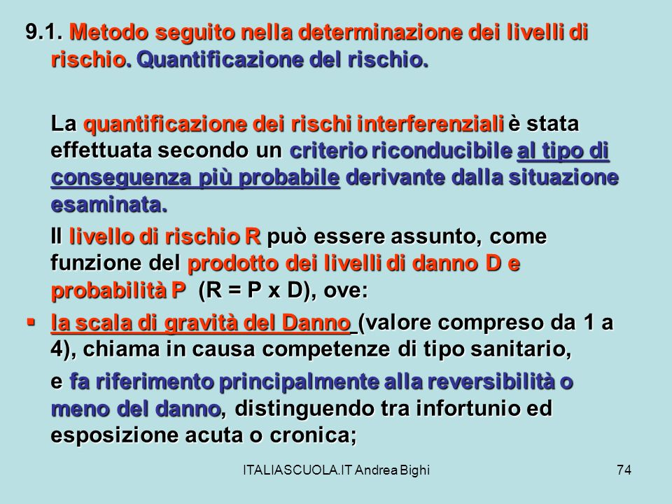 ITALIASCUOLA.IT Andrea Bighi74 9.1. Metodo seguito nella determinazione dei livelli di rischio. Quantificazione del rischio. La quantificazione dei ri