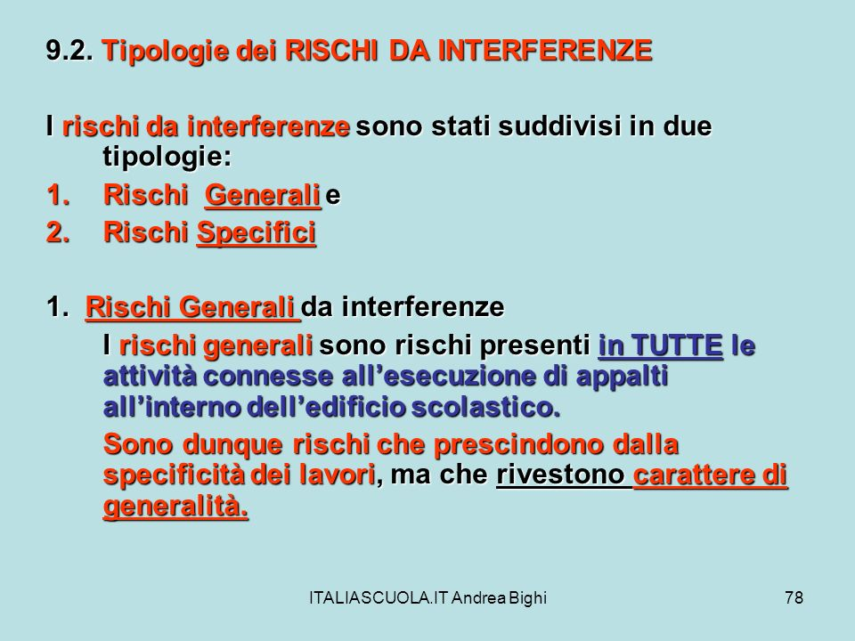 ITALIASCUOLA.IT Andrea Bighi78 9.2. Tipologie dei RISCHI DA INTERFERENZE I rischi da interferenze sono stati suddivisi in due tipologie: 1.Rischi Gene