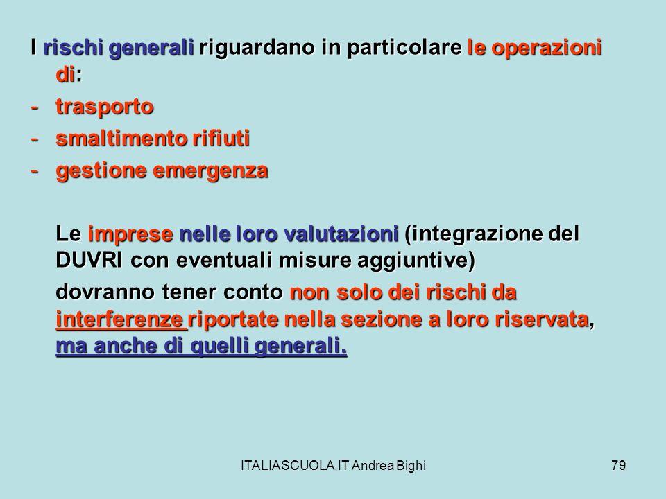 ITALIASCUOLA.IT Andrea Bighi79 I rischi generali riguardano in particolare le operazioni di: -trasporto -smaltimento rifiuti -gestione emergenza Le im