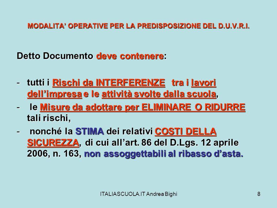 ITALIASCUOLA.IT Andrea Bighi8 MODALITA OPERATIVE PER LA PREDISPOSIZIONE DEL D.U.V.R.I. Detto Documento deve contenere: -tutti i Rischi da INTERFERENZE