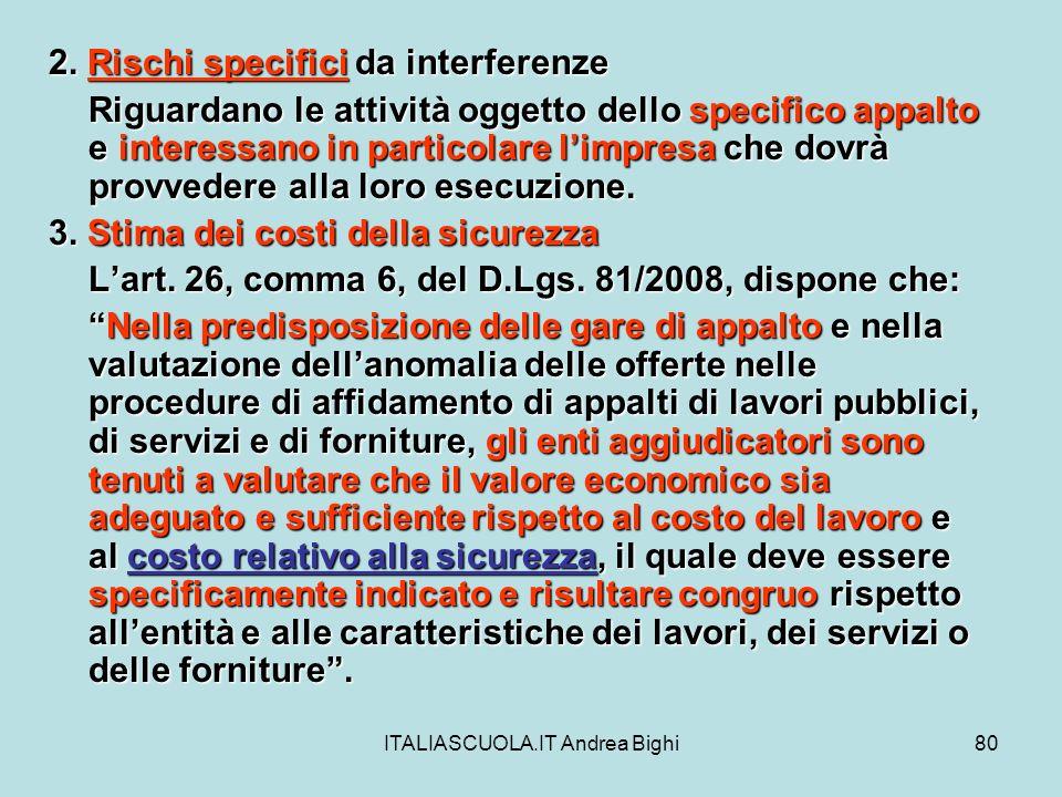 ITALIASCUOLA.IT Andrea Bighi80 2. Rischi specifici da interferenze Riguardano le attività oggetto dello specifico appalto e interessano in particolare