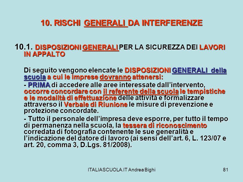 ITALIASCUOLA.IT Andrea Bighi81 10. RISCHI GENERALI DA INTERFERENZE 10.1. DISPOSIZIONI GENERALI PER LA SICUREZZA DEI LAVORI IN APPALTO Di seguito vengo