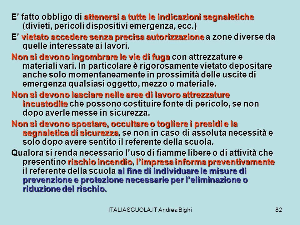 ITALIASCUOLA.IT Andrea Bighi82 E fatto obbligo di attenersi a tutte le indicazioni segnaletiche (divieti, pericoli dispositivi emergenza, ecc.) E viet