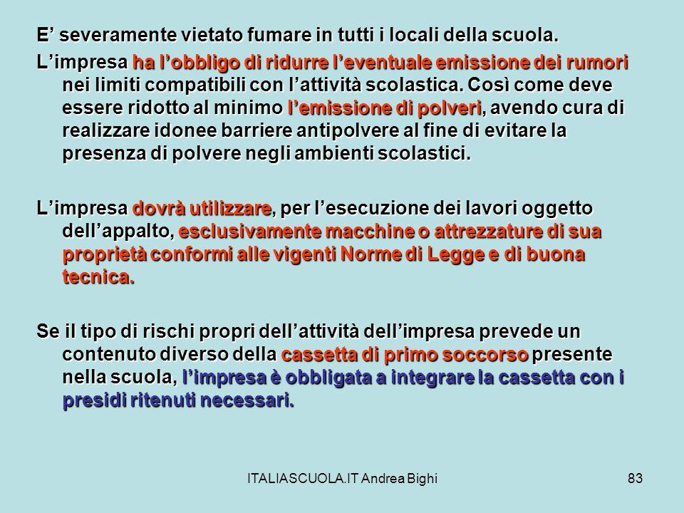 ITALIASCUOLA.IT Andrea Bighi83 E severamente vietato fumare in tutti i locali della scuola. Limpresa ha lobbligo di ridurre leventuale emissione dei r