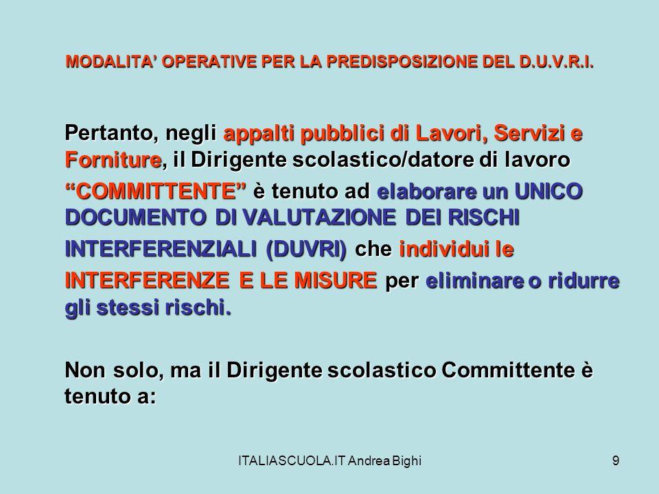 ITALIASCUOLA.IT Andrea Bighi9 MODALITA OPERATIVE PER LA PREDISPOSIZIONE DEL D.U.V.R.I. Pertanto, negli appalti pubblici di Lavori, Servizi e Forniture