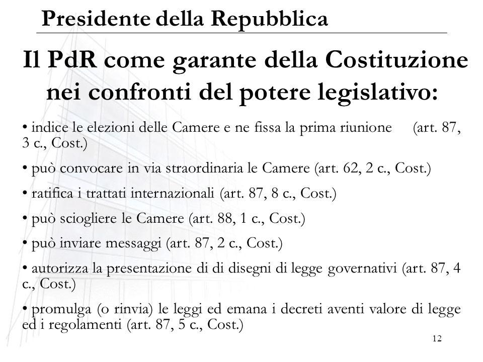 12 Il PdR come garante della Costituzione nei confronti del potere legislativo: indice le elezioni delle Camere e ne fissa la prima riunione (art. 87,