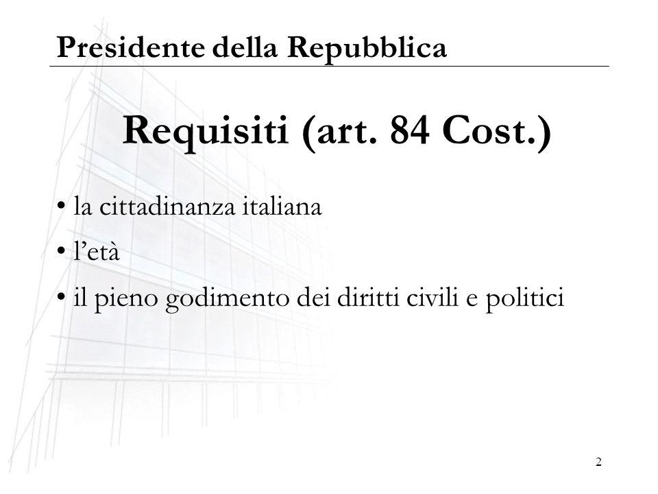 2 Requisiti (art. 84 Cost.) la cittadinanza italiana letà il pieno godimento dei diritti civili e politici Presidente della Repubblica