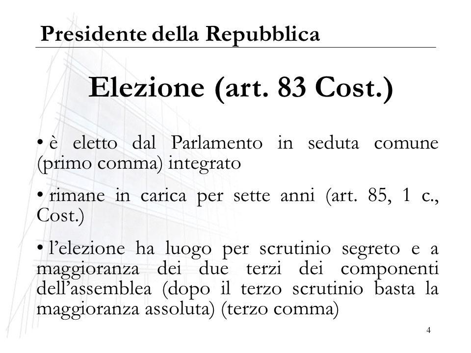 4 Elezione (art. 83 Cost.) è eletto dal Parlamento in seduta comune (primo comma) integrato rimane in carica per sette anni (art. 85, 1 c., Cost.) lel
