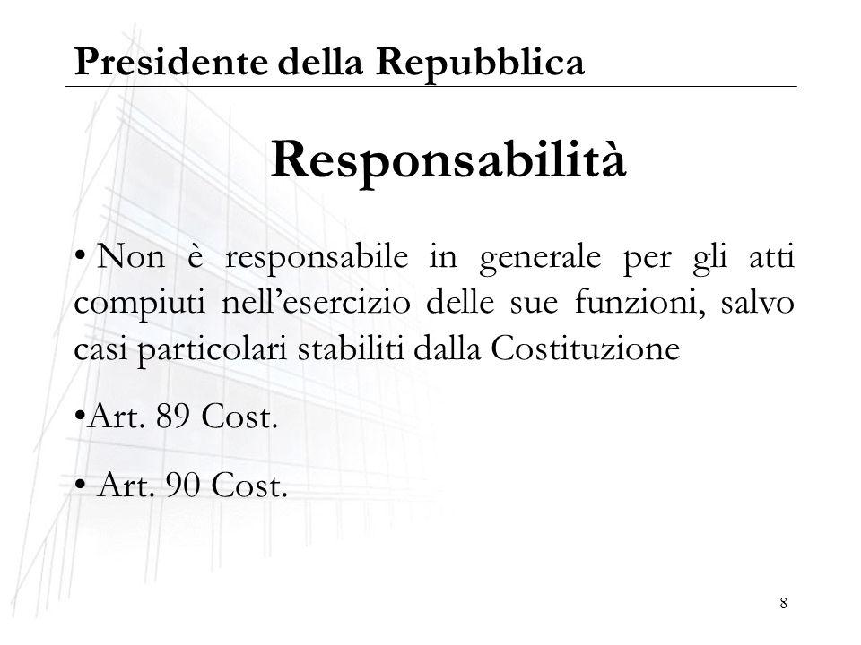 8 Responsabilità Non è responsabile in generale per gli atti compiuti nellesercizio delle sue funzioni, salvo casi particolari stabiliti dalla Costitu