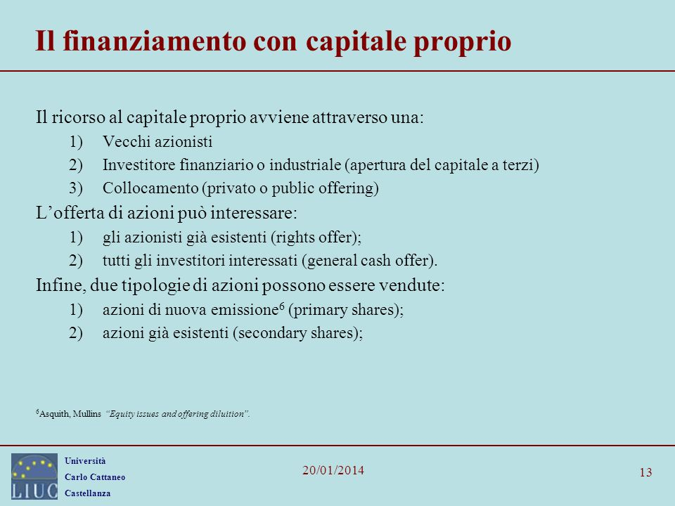 Università Carlo Cattaneo Castellanza 20/01/2014 13 Il finanziamento con capitale proprio Il ricorso al capitale proprio avviene attraverso una: 1)Vec