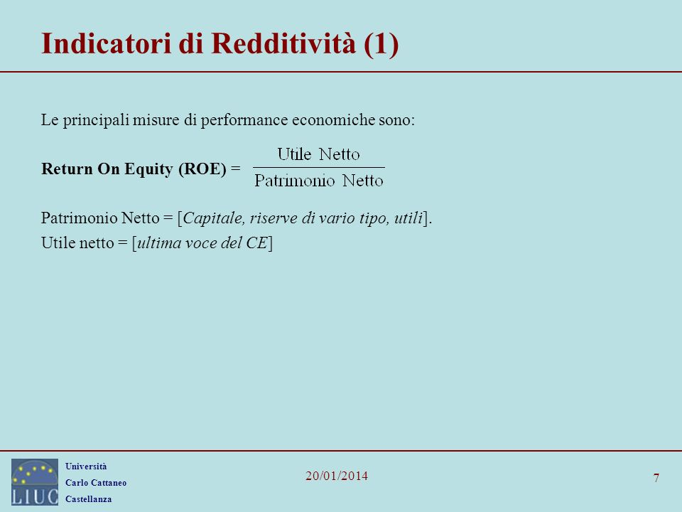 Università Carlo Cattaneo Castellanza 20/01/2014 7 Indicatori di Redditività (1) Le principali misure di performance economiche sono: Return On Equity