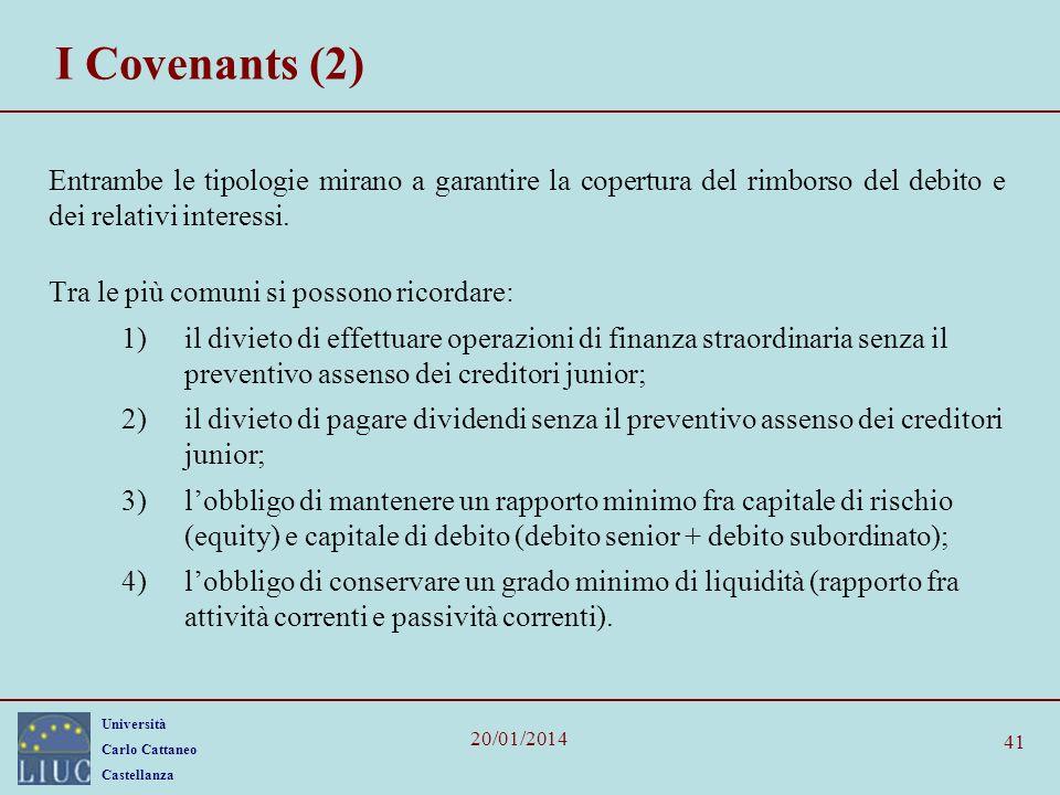 Università Carlo Cattaneo Castellanza 20/01/2014 41 I Covenants (2) Entrambe le tipologie mirano a garantire la copertura del rimborso del debito e dei relativi interessi.