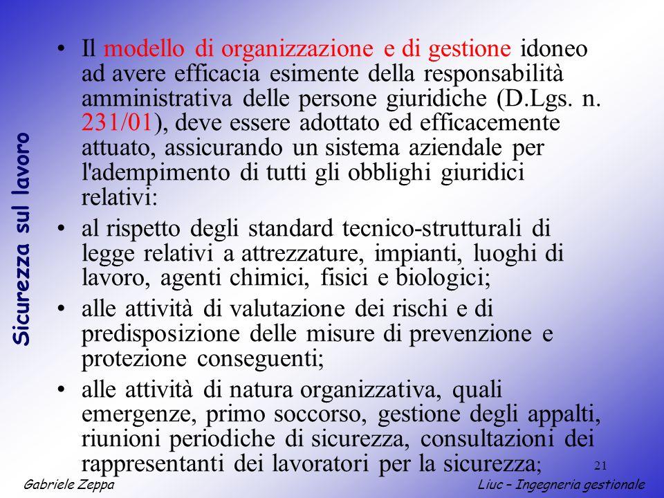 Gabriele ZeppaLiuc – Ingegneria gestionale Sicurezza sul lavoro 21 Il modello di organizzazione e di gestione idoneo ad avere efficacia esimente della responsabilità amministrativa delle persone giuridiche (D.Lgs.