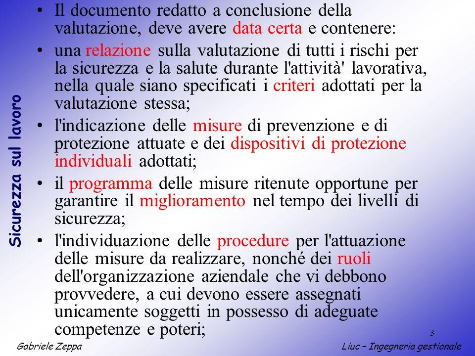 Gabriele ZeppaLiuc – Ingegneria gestionale Sicurezza sul lavoro 3 Il documento redatto a conclusione della valutazione, deve avere data certa e conten