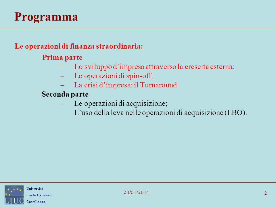 Università Carlo Cattaneo Castellanza 20/01/2014 2 Programma Le operazioni di finanza straordinaria: Prima parte Lo sviluppo dimpresa attraverso la crescita esterna; Le operazioni di spin-off; La crisi dimpresa: il Turnaround.