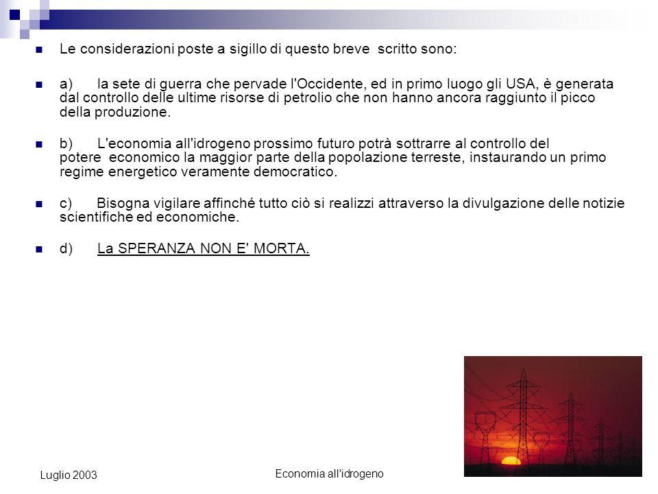 Economia all idrogeno9 Luglio 2003 Sicché, se un nucleo produttore generasse un surplus d energia potrebbe istantaneamente venderlo in rete così come potrebbe acquistarlo in caso di necessità.