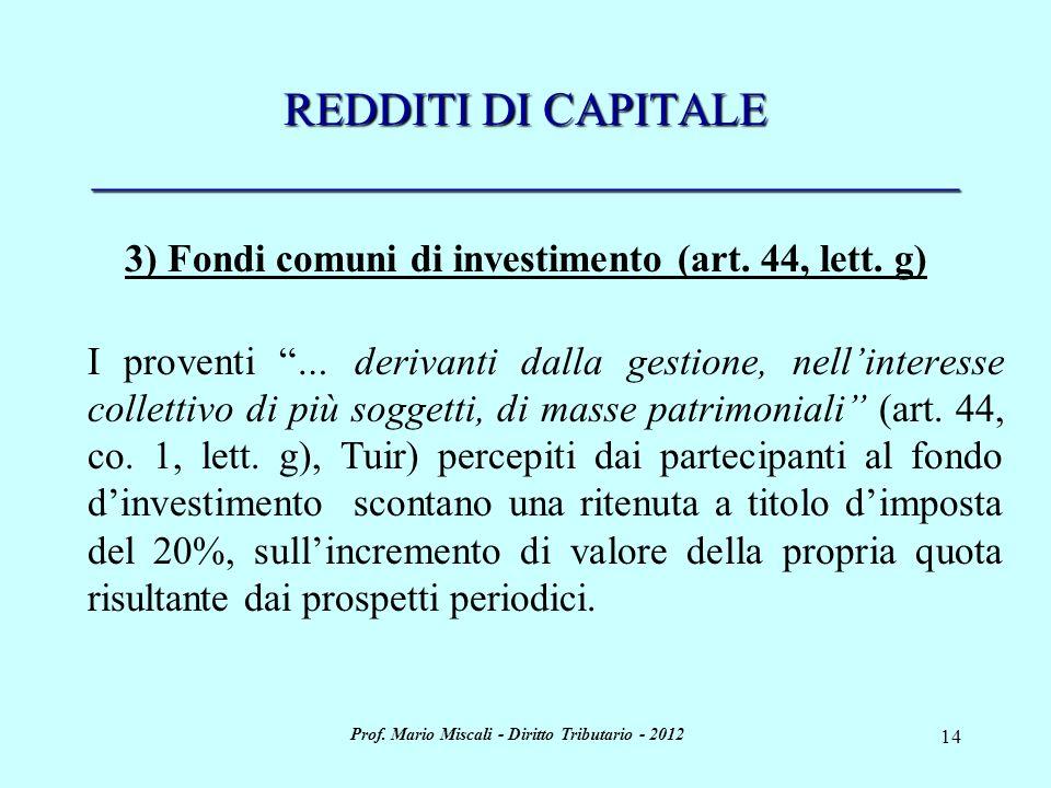 Prof. Mario Miscali - Diritto Tributario - 2012 14 REDDITI DI CAPITALE _____________________________________ 3) Fondi comuni di investimento (art. 44,