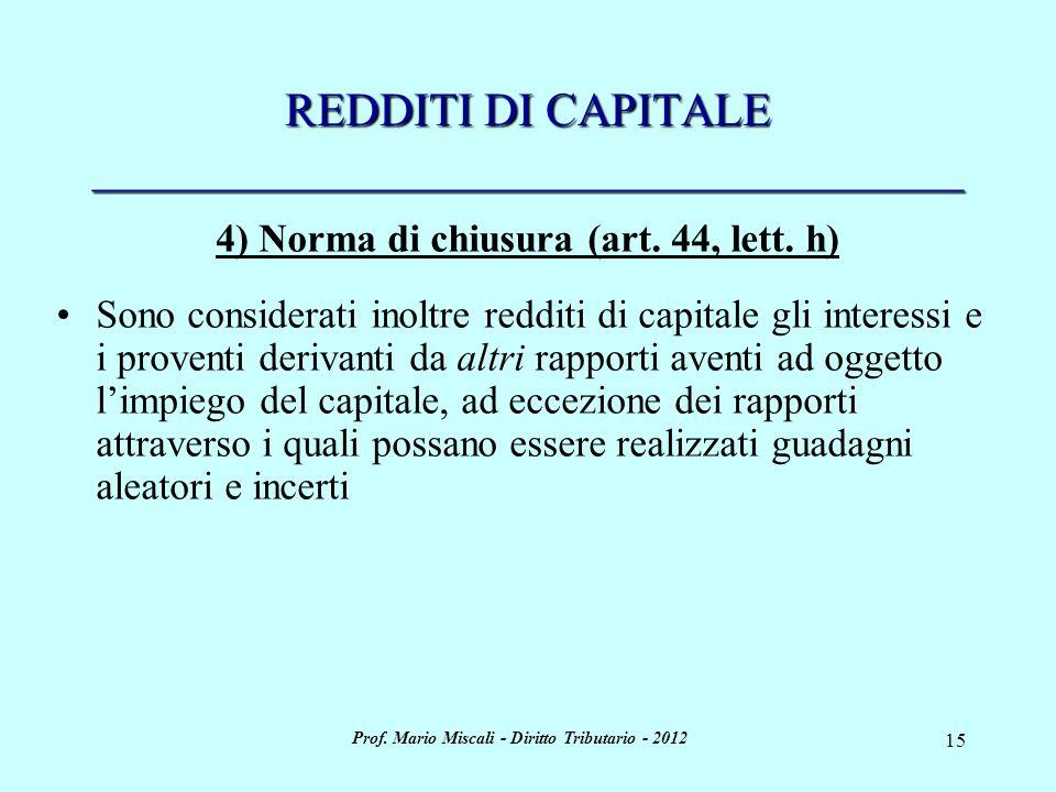 Prof. Mario Miscali - Diritto Tributario - 2012 15 REDDITI DI CAPITALE _____________________________________ 4) Norma di chiusura (art. 44, lett. h) S