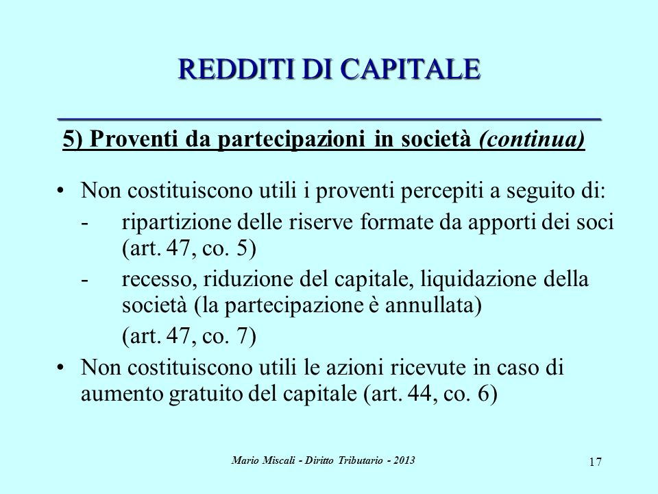 Mario Miscali - Diritto Tributario - 2013 17 REDDITI DI CAPITALE _____________________________________ Non costituiscono utili i proventi percepiti a