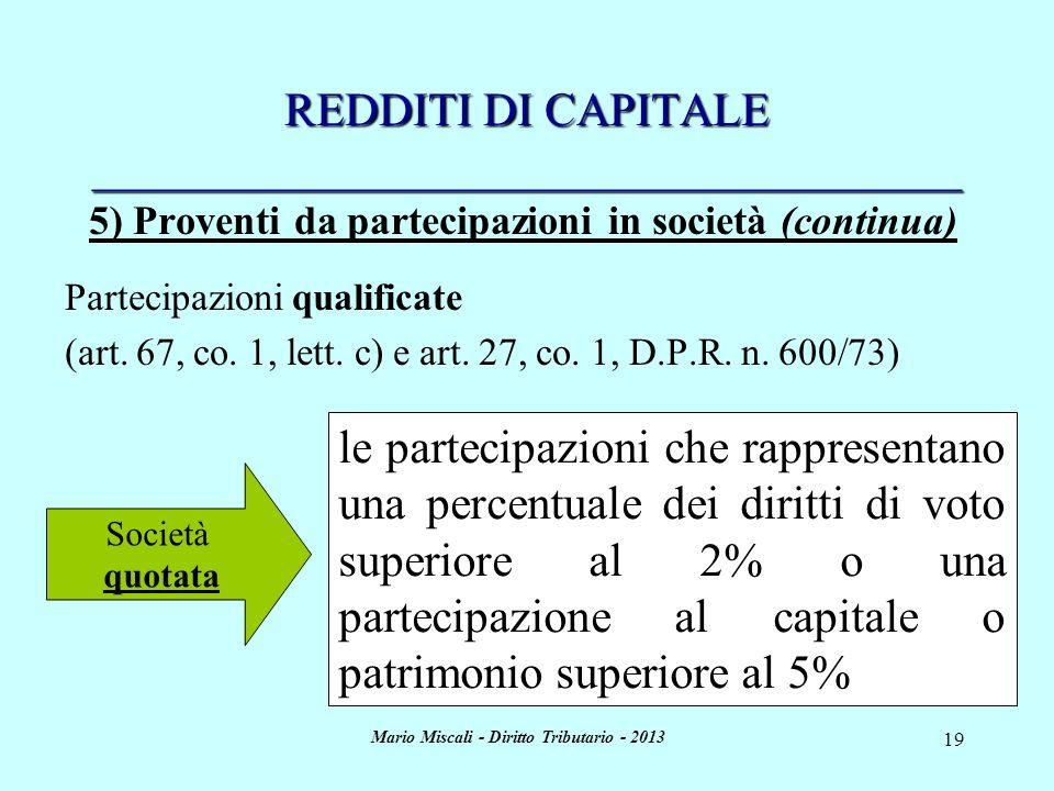 Mario Miscali - Diritto Tributario - 2013 19 REDDITI DI CAPITALE _____________________________________ 5) Proventi da partecipazioni in società (continua) Partecipazioni qualificate (art.