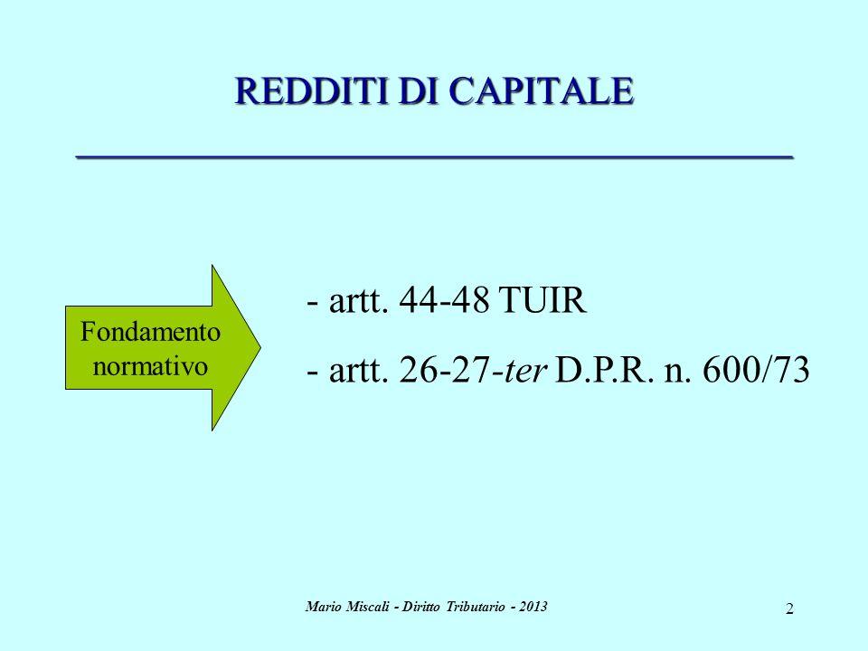 Mario Miscali - Diritto Tributario - 2013 23 REDDITI DI CAPITALE ___________Risparmio gestito___________ 1) Risparmio gestito: consiste nellaffidamento di unamassa patrimoniale (somme di denaro o beni non relativi allimpresa) in gestione a un intermediario finanziario abilitato (banche, SIM, società fiduciarie e altri soggetti abilitati ai sensi del D.Lgs.