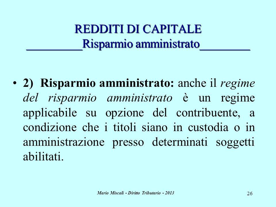 Mario Miscali - Diritto Tributario - 2013 26 REDDITI DI CAPITALE _________Risparmio amministrato________ 2)Risparmio amministrato: anche il regime del