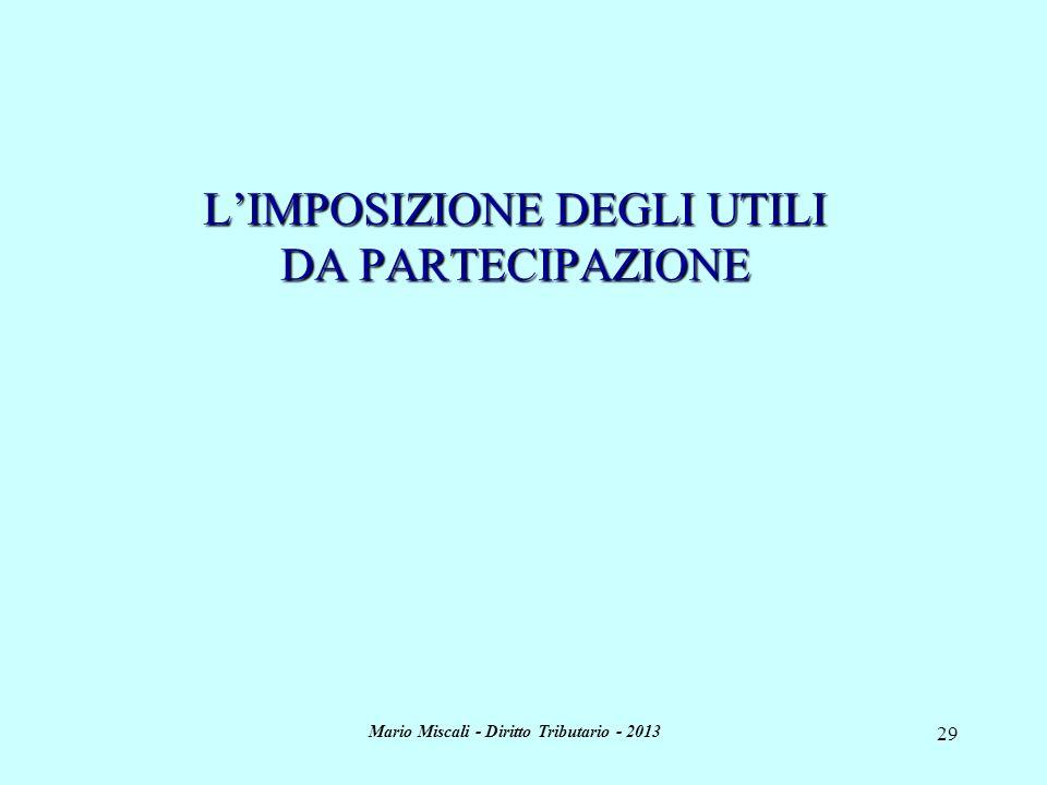 Mario Miscali - Diritto Tributario - 2013 29 LIMPOSIZIONE DEGLI UTILI DA PARTECIPAZIONE